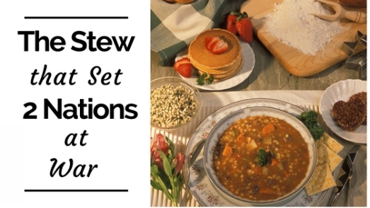 The Stew That Set 2 Nations at War