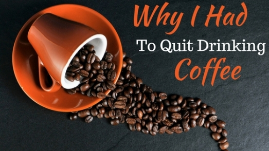 Why I Quit Drinking Coffee