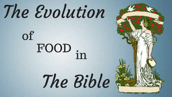 The Evolution of Food in the Bible