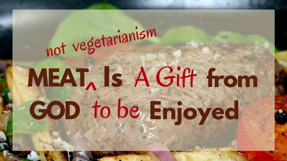 Meat (not vegetarianism) Is a Gift From God to Be Enjoyed