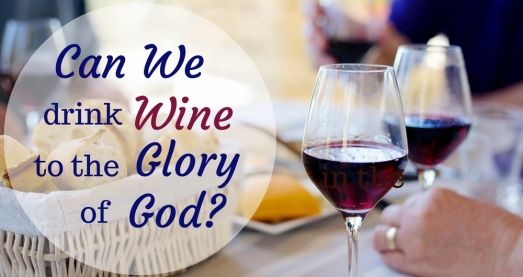 Can We Drink Wine to the Glory of God?