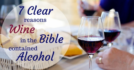 7 Clear Reasons Wine in the Bible Contained Alcohol