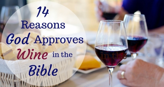 14 Reasons God Approves Wine in the Bible